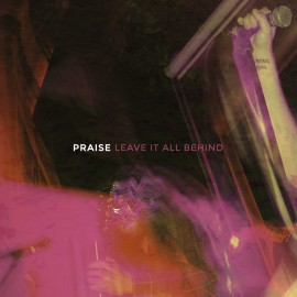 Praise - Leave It All Behind LP