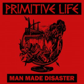 Primitive Life - Man Made Disaster 7""