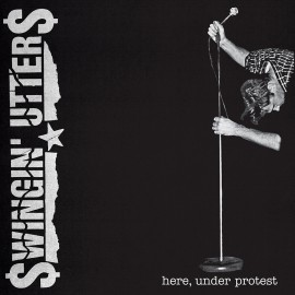 Swingin Utters - Here, Under Protest LP