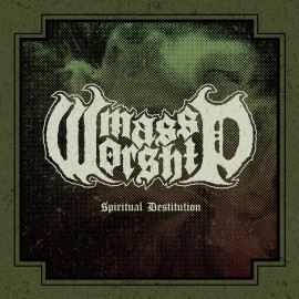 Mass Worship - Spiritual Destitution 7""