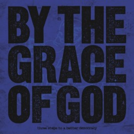 By The grace Of God - 3 Steps To A Better Democracy 7""