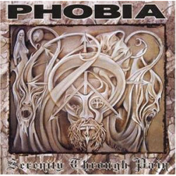 Phobia - Serenity Through...